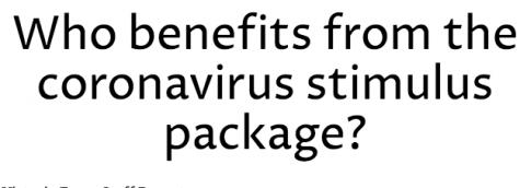 Who benefits from the coronavirus stimulus package?